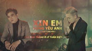 Xin Em Đừng Yêu Anh - Cao Nam Thành .ft Lý Tuấn Kiệt