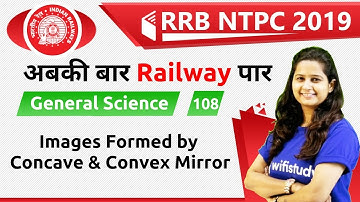 9:30 AM - RRB NTPC 2019 | GS by Shipra Ma'am | Images formed by Concave & Convex Mirror