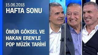 Ömür Göksel ve Hakan Eren'le pop müzik tarihine yolculuk Hafta Sonu 15.06.2018 Cuma