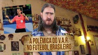 Plantão do Chico: A Polêmica do V.A.R. no Futebol Brasileiro