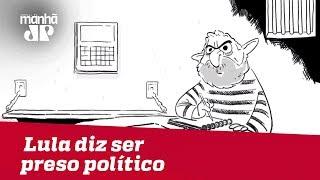 Felipe Xavier: Lula diz ser preso político