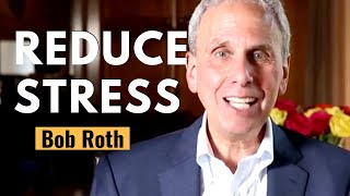 Meditation Benefits | STRESS RELIEF | BOB ROTH
