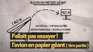 Fallait pas essayer: l'avion en papier géant (1ère partie)