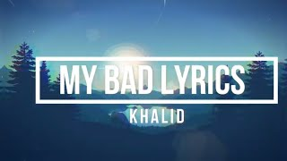 My Bad (Lyrics) - Khalid (Free Spirit Album)
