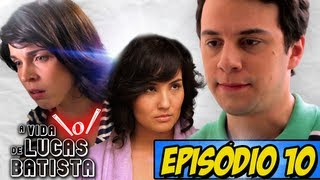 A Vida \o/ de Lucas Batista - Episódio 10 (Final de Temporada)