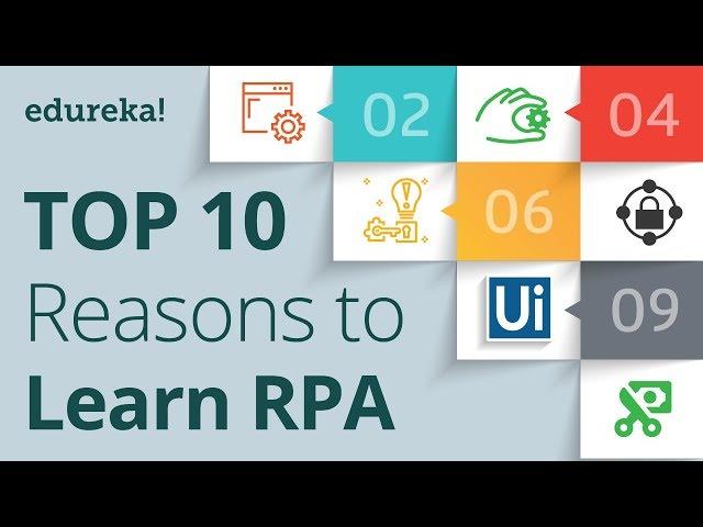 Top 10 Reasons To Learn RPA | RPA Training using UiPath | RPA Tutorial for Beginners | Edureka