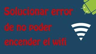 Solucionar el error de no poder encender el wifi en android (solución temporal)