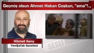 """Hikmet Genç  Geçmiş olsun Ahmet Hakan Coşkun, """"ama""""!  ,"""