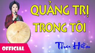 Thu Hiền - Quảng Trị Trong Tôi [Official Audio]