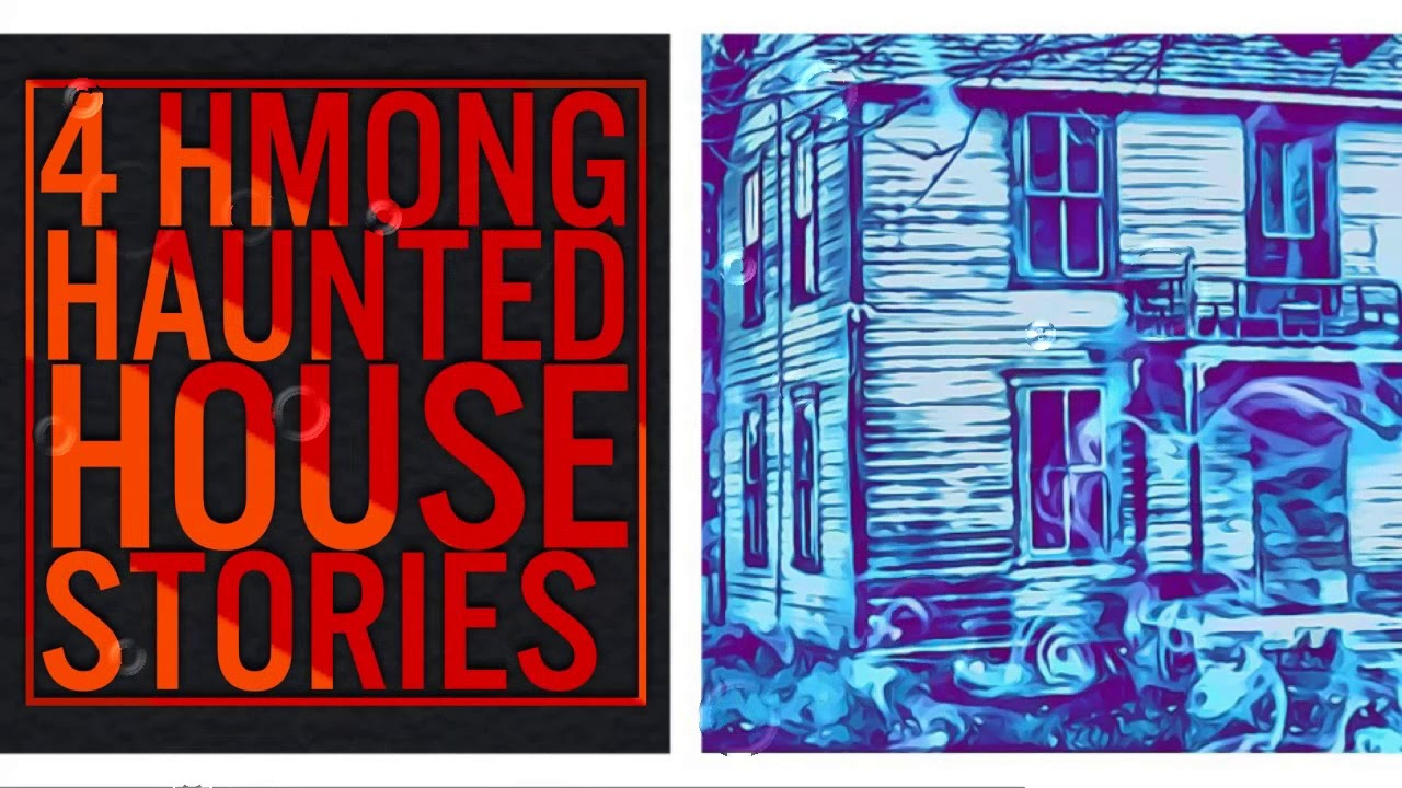 4 HMONG HAUNTED HOUSE STORIES