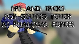 [ROBLOX] Phantom Forces - HOW TO GET GOOD! TIPS AND TRICKS!