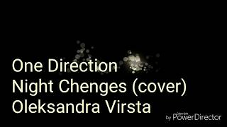 One Direction Night Chenges (cover by Oleksandra Virsta)