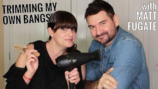 Trimming My Own Bangs with Matt Fugate!