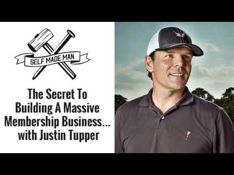 The Secret To Building A Massive Membership Business… with Justin Tupper