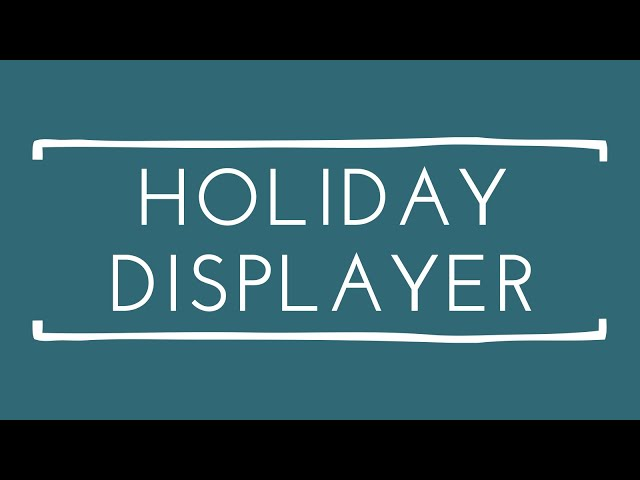 Holiday Displayer