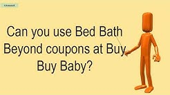 Can You Use Bed Bath Beyond Coupons At Buy Buy Baby?