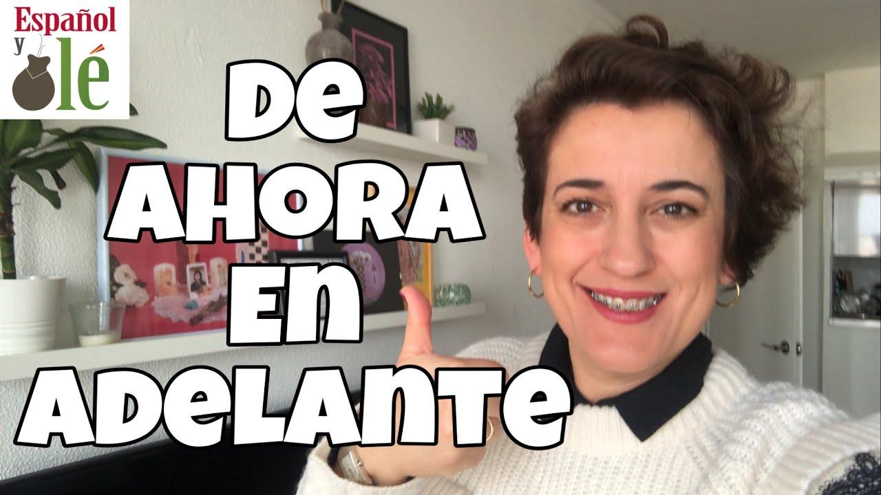 """APRENDER ESPAÑOL con EXPRESIONES:""""DE AHORA EN ADELANTE"""".Vídeos cortos de español.Spanish language"""