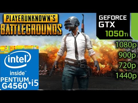 PlayerUnknown's Battlegrounds - GTX 1050 ti - G4560 and i5 7400 - 1080p - 900p - 720p - 1440p