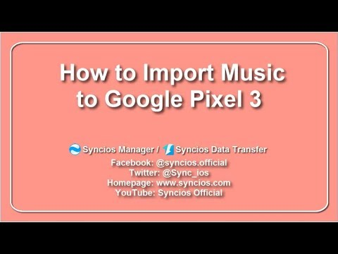 How to Import Music to Google Pixel 3 - Syncios