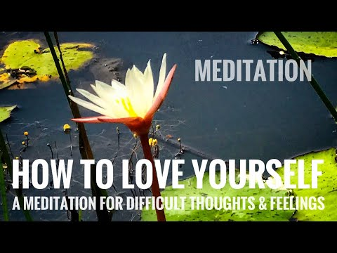 Meditation - How To Love Yourself? (A Meditation For Difficu