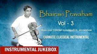 Bhairavi Pravaham Vol 3 Volin | Live Concert By: Lalgudi Jayaraman | Carnatic Classical Instrumental