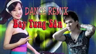 LK LÂM CHẤN HUY __ DANCE REMIX _ BAY TUNG SÀN