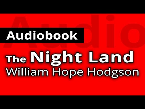 The Night Land PART 1 of 2 by William Hope HODGSON - Free FULL Audiobook