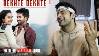 Dekhte Dekhte Reaction Bhatti Gul Meter Chalu Atif Aslam Shahid Kapoor Shraddah Kapoor