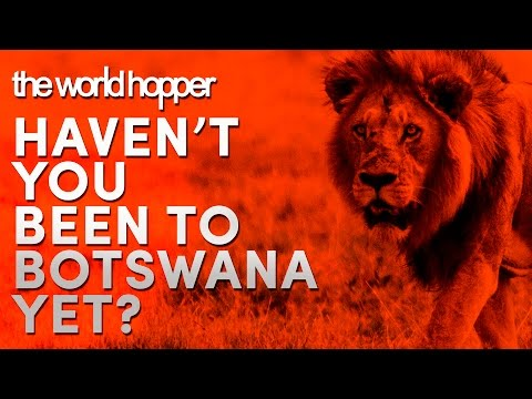 Haven't You Been to Botswana Yet? | The World Hopper