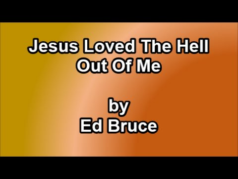 Jesus Loved The Hell Out Of Me (Lyrics) -  Ed Bruce