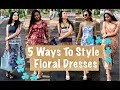 5 Ways To Style Floral Dresses | Summer Fashion | VLOG 12