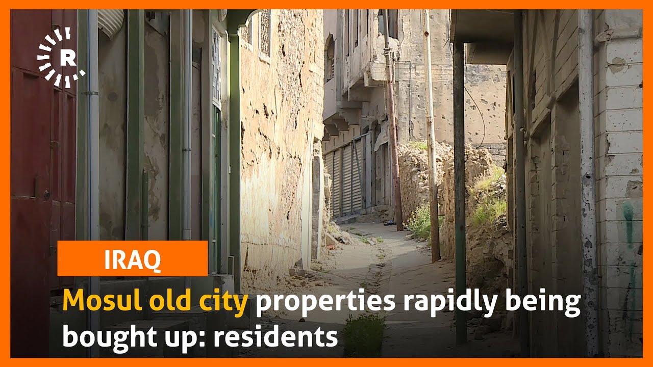 VIDEO :Las propiedades de la ciudad vieja de Mosul se están comprando rápidamente: residentesMOSUL,
