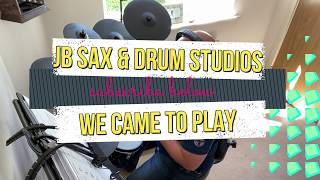 We Came To Play -JB  Sax & Drum Studios