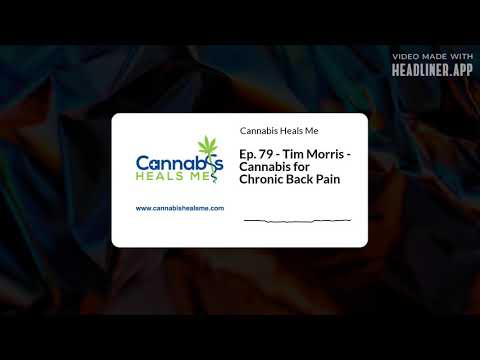 Ep. 79 - Tim Morris - Cannabis for Chronic Back Pain