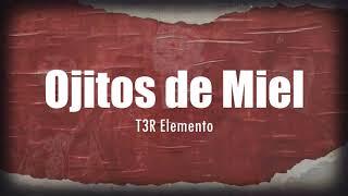[LETRA] T3R Elemento - Ojitos De Miel