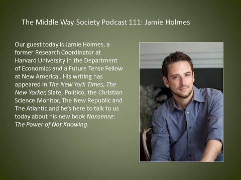 Jamie Holmes on Nonsense: The Power of Not Knowing