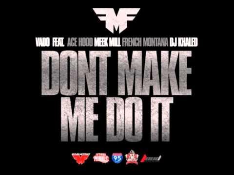 Vado - Don't Make Me Do It (Prod By Jahlil Beats) Feat. Ace Hood Meek Mill French Montana DJ Khaled
