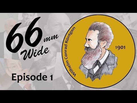 Episode 1 - The man who had X-ray Vision (Wilhelm Röntgen, 1901)