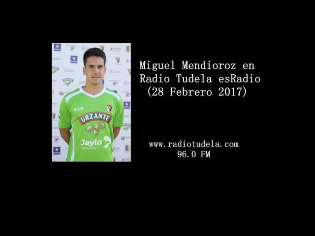 Entrevista a Miguel Mendioroz en Radio Tudela esRadio (28/02/17)