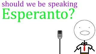 Should We be Speaking Esperanto? | READ THE DESCRIPTION
