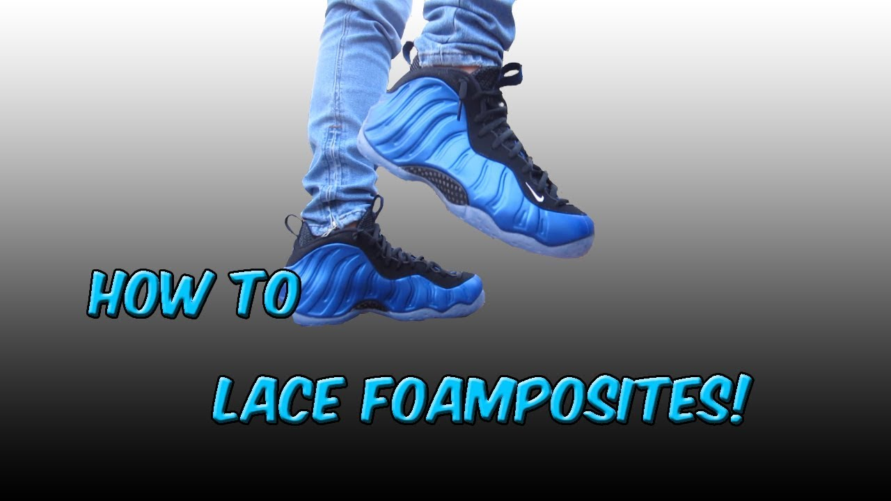 3e86cf27dce HOW TO LACE FOAMPOSITES! (2 METHODS!) - YouTube
