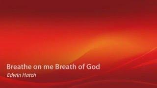 Breathe on me Breath Of God
