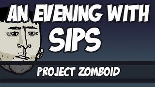 An Evening With Sips - Project Zomboid
