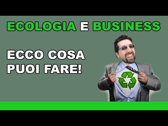Ecologia e Business. Ecco cosa puoi fare!
