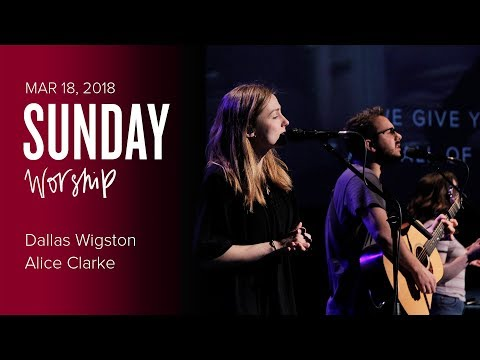 Worship with Dallas Wigston & Alice Clarke (Sunday, 18 Mar 2018)