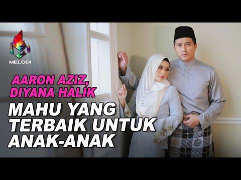 Aaron Aziz, Diyana Halik mahu yang terbaik untuk anak-anak | Melodi (2021)