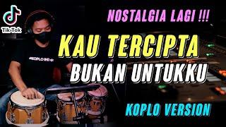 Download KAU TERCIPTA BUKAN UNTUKKU KOPLO VERSION COVER LAGU NOSTALGIA