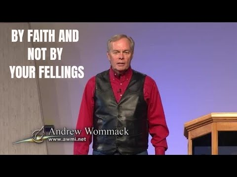 Andrew Wommack 2019 - BY FAITH AND NOT BY YOUR FEELINGS
