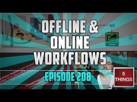 5 THINGS: on Offline / Online Workflows (episode 208) with Avid, Premiere Pro, and FCP X