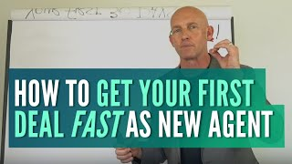 HOW TO GET YOUR FIRST DEAL FAST AS A NEW AGENT